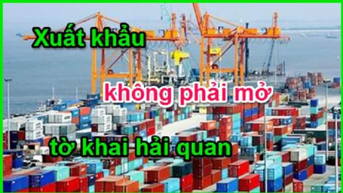 Trường hợp nào khi xuất khẩu không cần phải mở tờ khai hải quan?