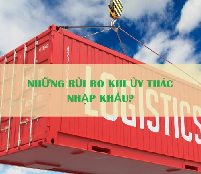 Những quy định và rủi ro trong ủy thác nhập khẩu thường gặp